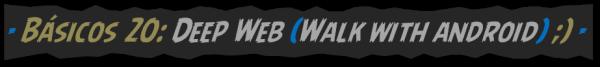 Básicos 19, Deep Web, walk with android, BLOG - 033